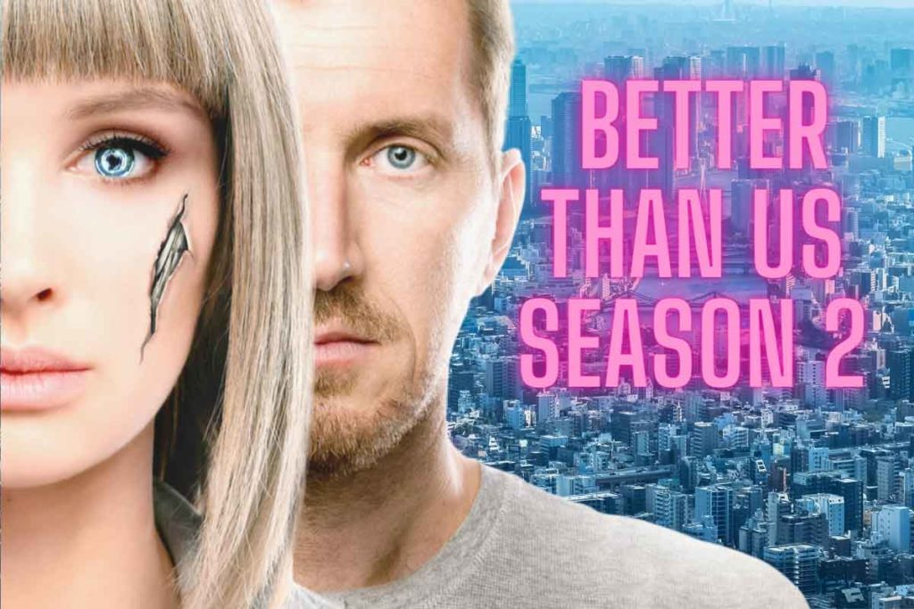Better Than Us: Season 2 Release Date? Renewed or Canceled?