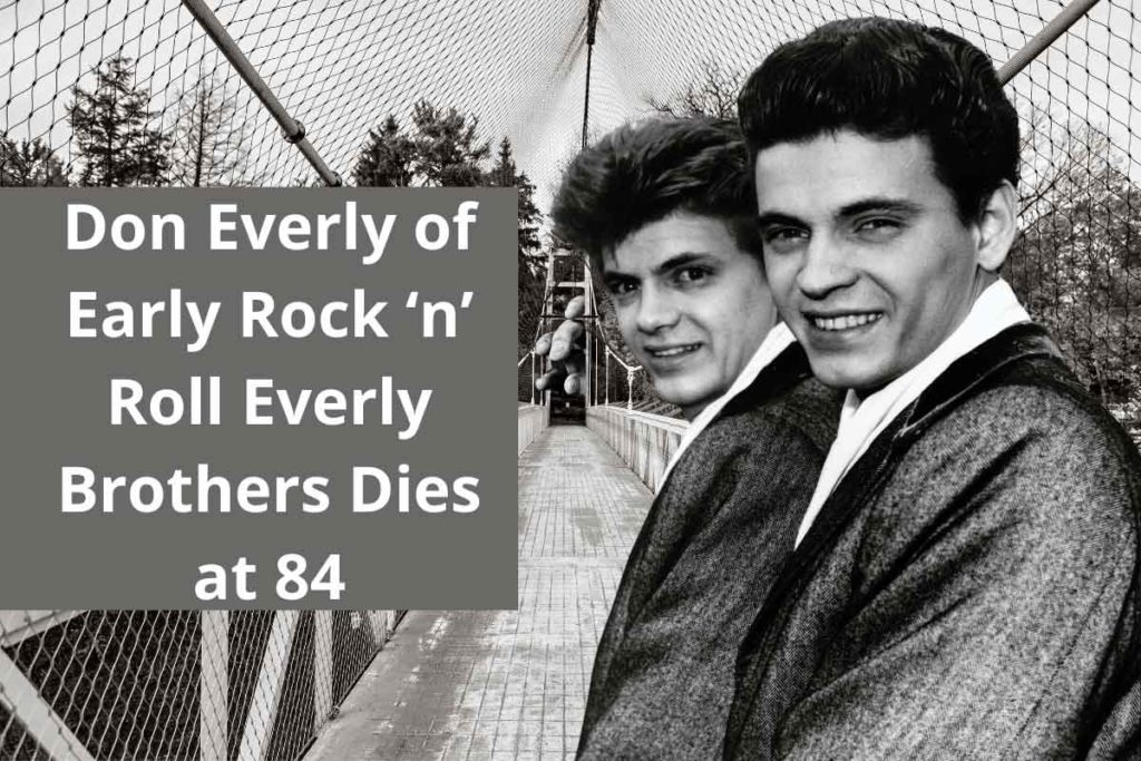 Don Everly of Early Rock 'n' Roll Everly Brothers Dies at 84