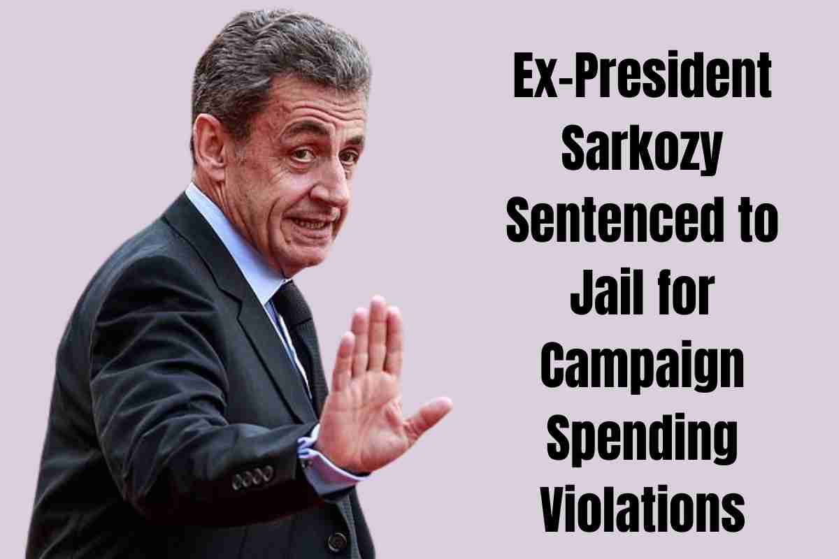 Ex-President Sarkozy Sentenced to Jail for Campaign Spending Violations