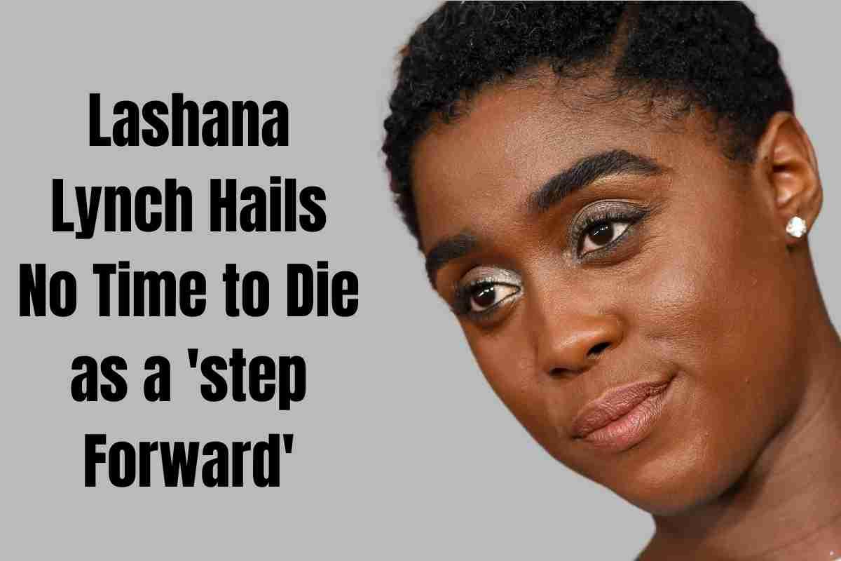Lashana Lynch Hails No Time to Die as a 'step Forward'