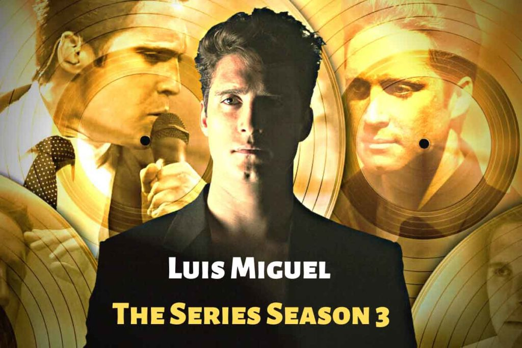 Luis Miguel The Series Season 3: Release Date , Cast and Plot