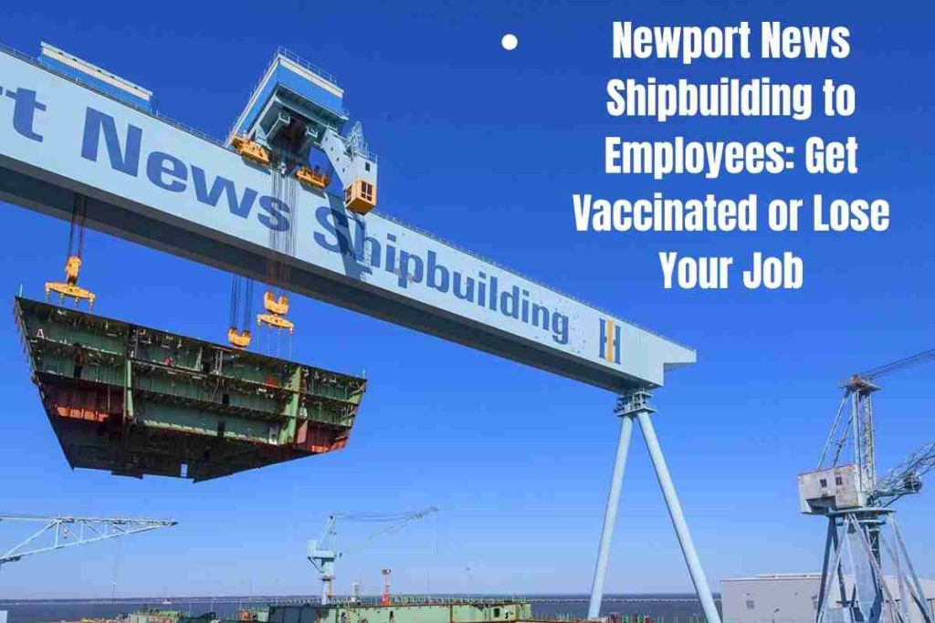 Newport News Shipbuilding to Employees Get Vaccinated or Lose Your Job