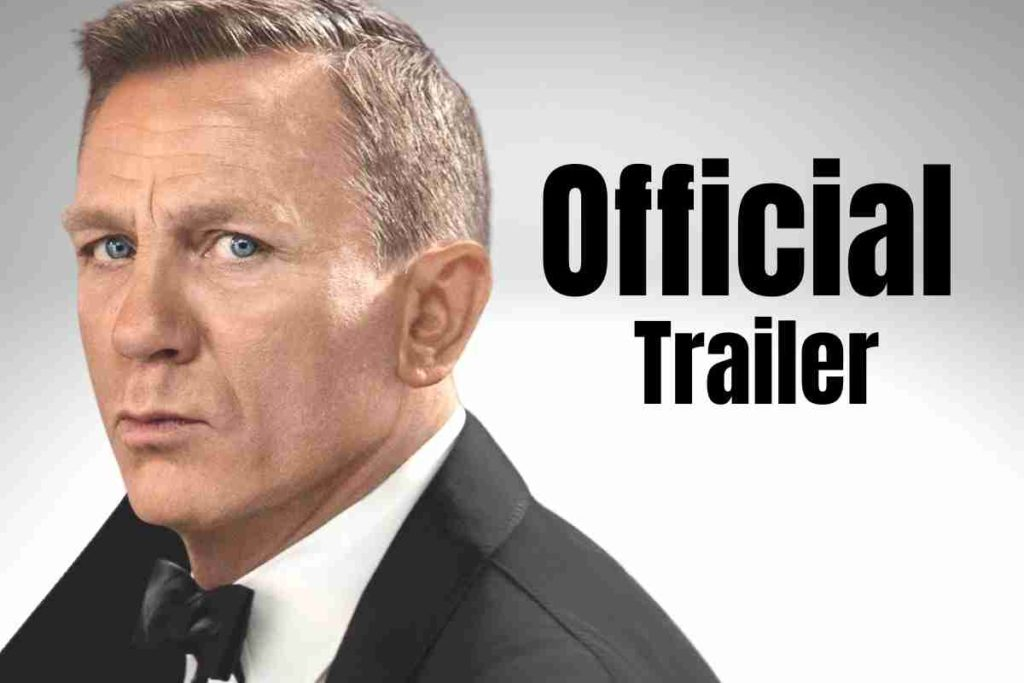 Watch the Official New movie Trailer James Bond 007 No Time to Die Starring Daniel Craig