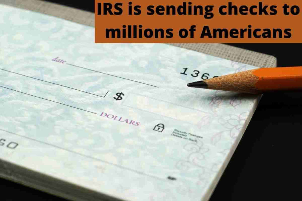 IRS is sending checks to millions of Americans