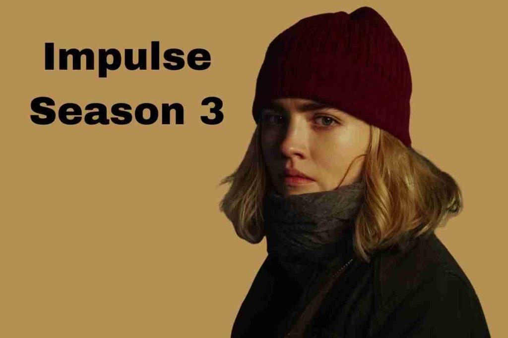 Impulse Season 3 Release Date , Cast And Plot