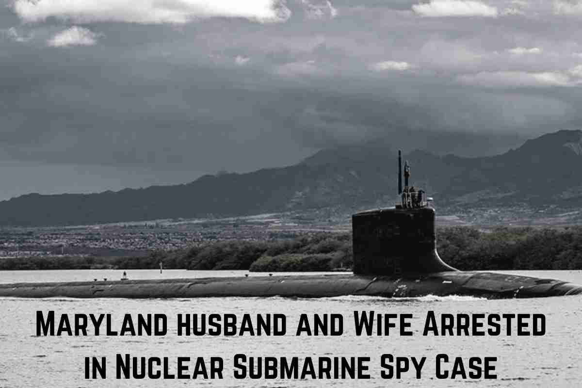 Maryland husband and Wife Arrested in Nuclear Submarine Spy Case (1)