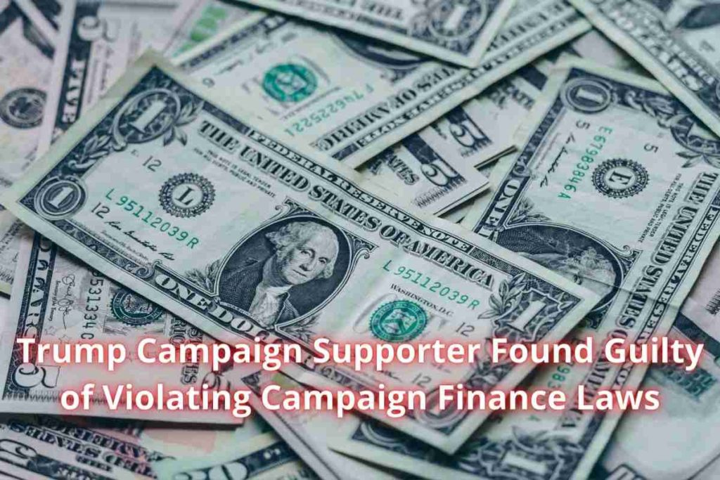 Trump Campaign Supporter Found Guilty of Violating Campaign Finance Laws (1)